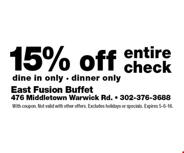 15% off entire check. dine in only. dinner only. With coupon. Not valid with other offers. Excludes holidays or specials. Expires 5-6-16.