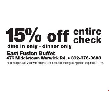 15% off entire check. Dine in only. Dinner only. With coupon. Not valid with other offers. Excludes holidays or specials. Expires 6-10-16.
