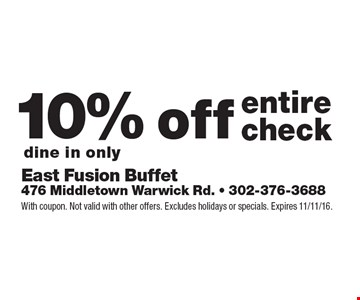 10% off entire check, dine in only. With coupon. Not valid with other offers. Excludes holidays or specials. Expires 11/11/16.