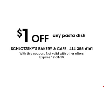 $1 Off any pasta dish. With this coupon. Not valid with other offers. Expires 12-31-16.