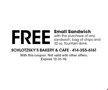 Free Small Sandwich with the purchase of any sandwich, bag of chips and 32 oz. fountain drink. With this coupon. Not valid with other offers. Expires 12-31-16.