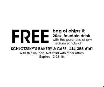 Free bag of chips & 20oz. fountain drink with the purchase of any medium sandwich. With this coupon. Not valid with other offers. Expires 12-31-16.