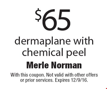 $65 dermaplane with chemical peel. With this coupon. Not valid with other offers or prior services. Expires 12/9/16.