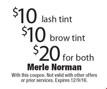 $10 lash tint. $10 brow tint. $20 for both. With this coupon. Not valid with other offers or prior services. Expires 12/9/16.