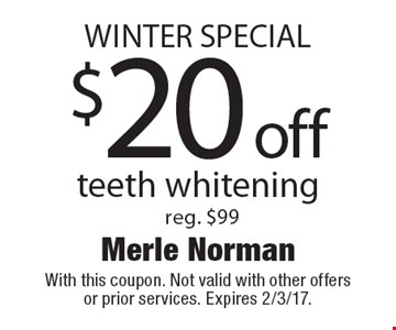 Winter Special. $20 off teeth whitening. Reg. $99. With this coupon. Not valid with other offers or prior services. Expires 2/3/17.