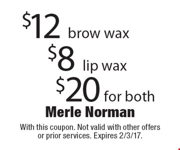 $12 brow wax. $8 lip wax. $20 for both. With this coupon. Not valid with other offers or prior services. Expires 2/3/17.