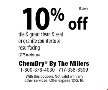 10% off tile & grout clean & seal or granite countertops resurfacing($175 minimum). With this coupon. Not valid with any other services. Offer expires 12/2/16. R Lion
