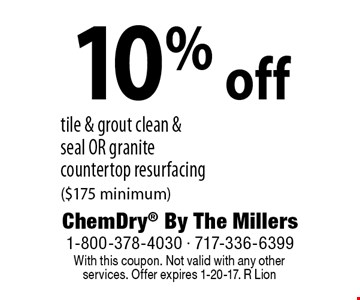 10% off tile & grout clean & seal OR granite countertop resurfacing ($175 minimum). With this coupon. Not valid with any other services. Offer expires 1-20-17. R Lion