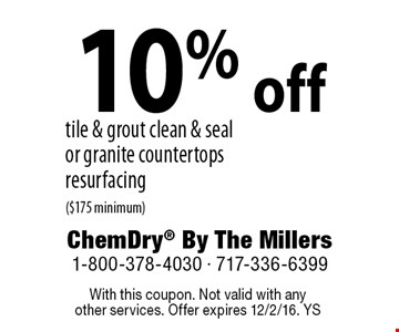 10% off tile & grout clean & seal or granite countertops resurfacing($175 minimum). With this coupon. Not valid with anyother services. Offer expires 12/2/16. YS