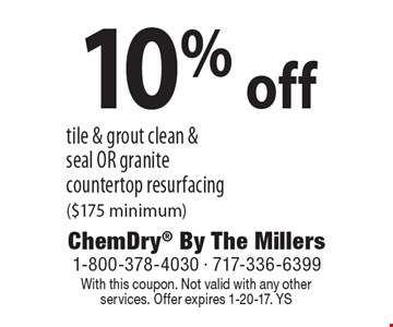 10% off tile & grout clean & seal or granite countertop resurfacing ($175 minimum). With this coupon. Not valid with any other services. Offer expires 1-20-17. YS