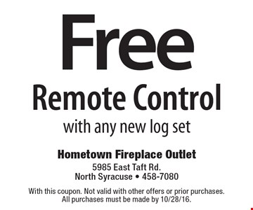 Free Remote Control with any new log set. With this coupon. Not valid with other offers or prior purchases. All purchases must be made by 10/28/16.