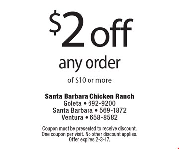 $2 off any order of $10 or more. Coupon must be presented to receive discount. One coupon per visit. No other discount applies. Offer expires 2-3-17.