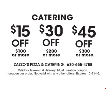 CATERING  $15 OFF $100 or more. $30 OFF $200 or more. $45 OFF $300 or more. Valid for take-out & delivery. Must mention coupon. 1 coupon per order. Not valid with any other offers. Expires 10-31-16.