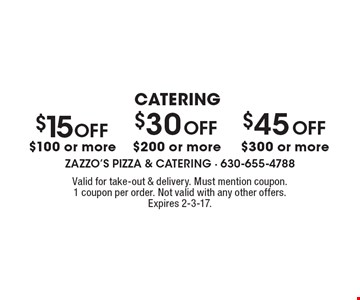CATERING $45 OFF $300 or more, $30 OFF $200 or more, $15 OFF $100 or more. Valid for take-out & delivery. Must mention coupon. 1 coupon per order. Not valid with any other offers. Expires 2-3-17.