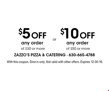 $5 Off any order of $30 or more. $10 Off any order of $50 or more. . With this coupon. Dine in only. Not valid with other offers. Expires 12-30-16.