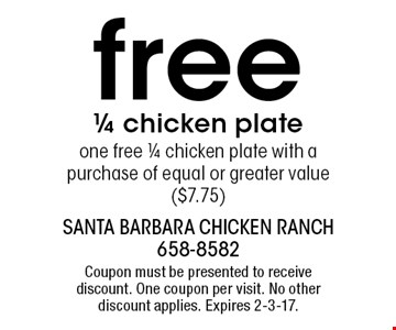 free 1/4 chicken plate. one free 1/4 chicken plate with a purchase of equal or greater value ($7.75). Coupon must be presented to receive discount. One coupon per visit. No other discount applies. Expires 2-3-17.
