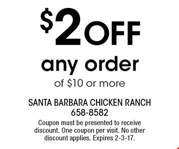 $2 OFF any orderof $10 or more. Coupon must be presented to receivediscount. One coupon per visit. No other discount applies. Expires 2-3-17.