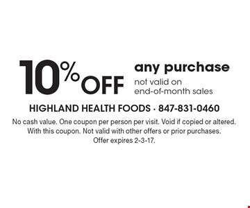 10% off any purchase not valid on end-of-month sales. No cash value. One coupon per person per visit. Void if copied or altered. With this coupon. Not valid with other offers or prior purchases. Offer expires 2-3-17.