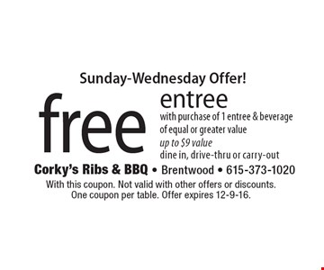 Sunday-Wednesday Offer! Free entree with purchase of 1 entree & beverage of equal or greater value, up to $9 value, dine in, drive-thru or carry-out. With this coupon. Not valid with other offers or discounts. One coupon per table. Offer expires 12-9-16.