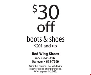 $30 off boots & shoes $201 and up. With this coupon. Not valid with other offers or prior purchases. Offer expires 1-20-17.