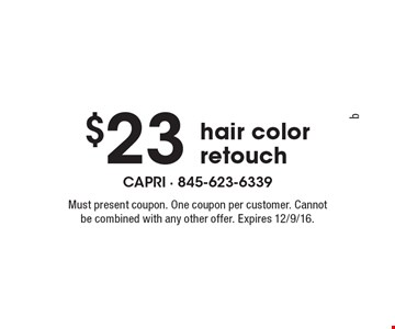 $23 hair color retouch. Must present coupon. One coupon per customer. Cannot be combined with any other offer. Expires 12/9/16.