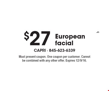 $27 European facial. Must present coupon. One coupon per customer. Cannot be combined with any other offer. Expires 12/9/16.