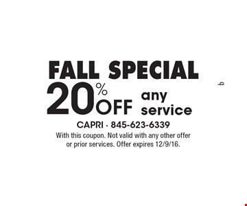 fall SPECIAL 20% Off any service. With this coupon. Not valid with any other offer or prior services. Offer expires 12/9/16.