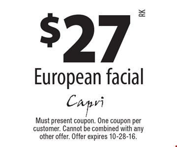 $27 European facial. Must present coupon. One coupon per customer. Cannot be combined with any other offer. Offer expires 10-28-16.