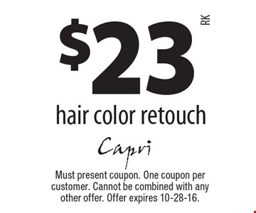 $23 hair color retouch. Must present coupon. One coupon per customer. Cannot be combined with any other offer. Offer expires 10-28-16.