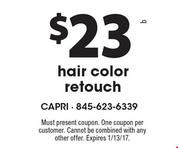 $23 hair color retouch. Must present coupon. One coupon per customer. Cannot be combined with any other offer. Expires 1/13/17.
