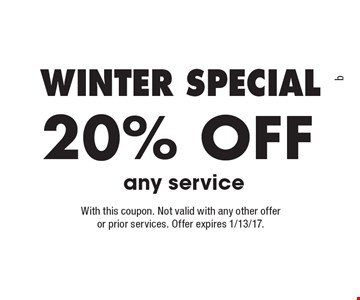 Winter Special. 20% off any service. With this coupon. Not valid with any other offer or prior services. Offer expires 1/13/17.
