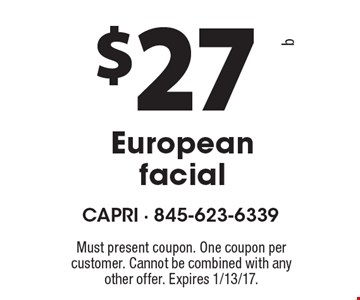 $27 European facial. Must present coupon. One coupon per customer. Cannot be combined with any other offer. Expires 1/13/17.