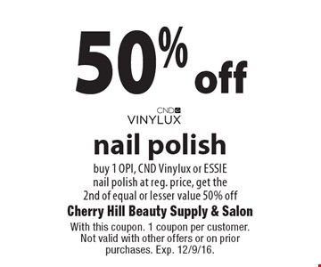 50% off nail polish buy 1 OPI, CND Vinylux or ESSIE nail polish at reg. price, get the 2nd of equal or lesser value 50% off. With this coupon. 1 coupon per customer. Not valid with other offers or on prior purchases. Exp. 12/9/16.