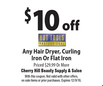 $10 off HotTools Any Hair Dryer, Curling Iron Or Flat Iron Priced $29.99 Or More. With this coupon. Not valid with other offers, on sale items or prior purchases. Expires 12/9/16.