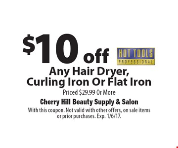 $10 off Any Hot Tools Hair Dryer, Curling Iron Or Flat IronPriced $29.99 Or More. With this coupon. Not valid with other offers, on sale items or prior purchases. Exp. 1/6/17.