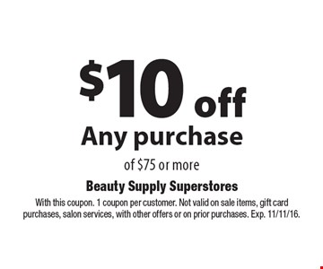$10 off Any purchase of $75 or more. With this coupon. 1 coupon per customer. Not valid on sale items, gift card purchases, salon services, with other offers or on prior purchases. Exp. 11/11/16.