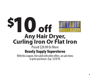$10 off Hot Tools Any Hair Dryer, Curling Iron Or Flat Iron Priced $29.99 Or More. With this coupon. Not valid with other offers, on sale items or prior purchases. Exp. 12/9/16.