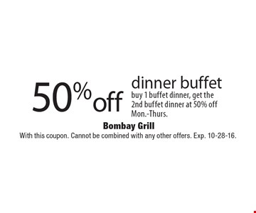 50%off dinner buffet buy 1 buffet dinner, get the 2nd buffet dinner at 50% off. Mon.-Thurs. With this coupon. Cannot be combined with any other offers. Exp. 10-28-16.