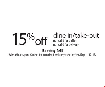 15% off dine in/take-out not valid for buffet, not valid for delivery. With this coupon. Cannot be combined with any other offers. Exp. 1-13-17.