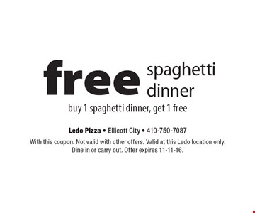 Free spaghetti dinner. Buy 1 spaghetti dinner, get 1 free. With this coupon. Not valid with other offers. Valid at this Ledo location only. Dine in or carry out. Offer expires 11-11-16.