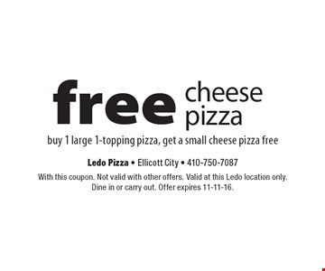 Free cheese pizza. Buy 1 large 1-topping pizza, get a small cheese pizza free. With this coupon. Not valid with other offers. Valid at this Ledo location only. Dine in or carry out. Offer expires 11-11-16.