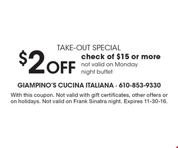 take-out special $2 OFF check of $15 or more-not valid on Monday night buffet. With this coupon. Not valid with gift certificates, other offers or on holidays. Not valid on Frank Sinatra night. Expires 11-30-16.