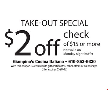 Take-Out Special. $2 off check of $15 or more. Not valid on Monday night buffet. With this coupon. Not valid with gift certificates, other offers or on holidays. Offer expires 2-28-17.