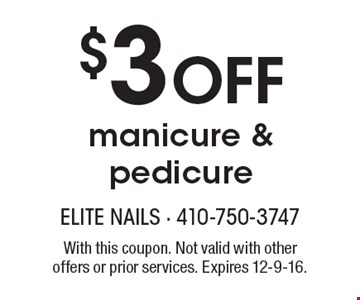 $3 Off manicure & pedicure. With this coupon. Not valid with other offers or prior services. Expires 12-9-16.
