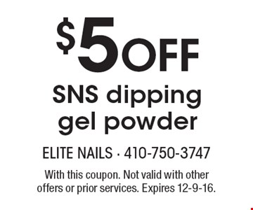 $5 Off SNS dipping gel powder. With this coupon. Not valid with other offers or prior services. Expires 12-9-16.