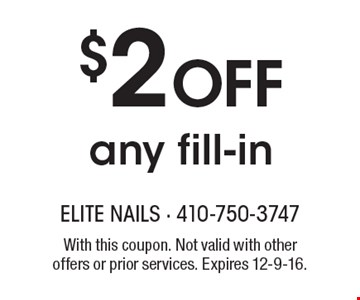 $2 Off any fill-in. With this coupon. Not valid with other offers or prior services. Expires 12-9-16.