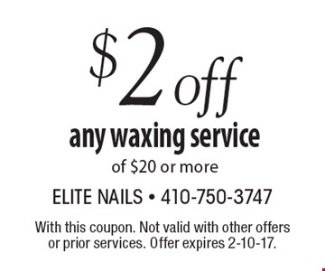 $2 off any waxing service of $20 or more. With this coupon. Not valid with other offers or prior services. Offer expires 2-10-17.