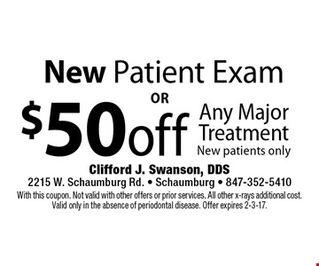 New Patient Exam $50 off Any Major Treatment New patients only. With this coupon. Not valid with other offers or prior services. All other x-rays additional cost. Valid only in the absence of periodontal disease. Offer expires 2-3-17.
