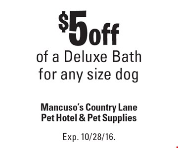 $5 off of a Deluxe Bath for any size dog. Exp. 10/28/16.