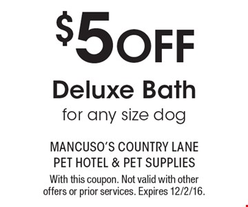 $5 Off Deluxe Bath For Any Size Dog. With this coupon. Not valid with other offers or prior services. Expires 12/2/16.